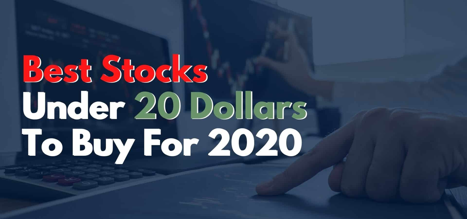 These Are The 6 Best Stocks Under 20 Dollars To Buy For 2020