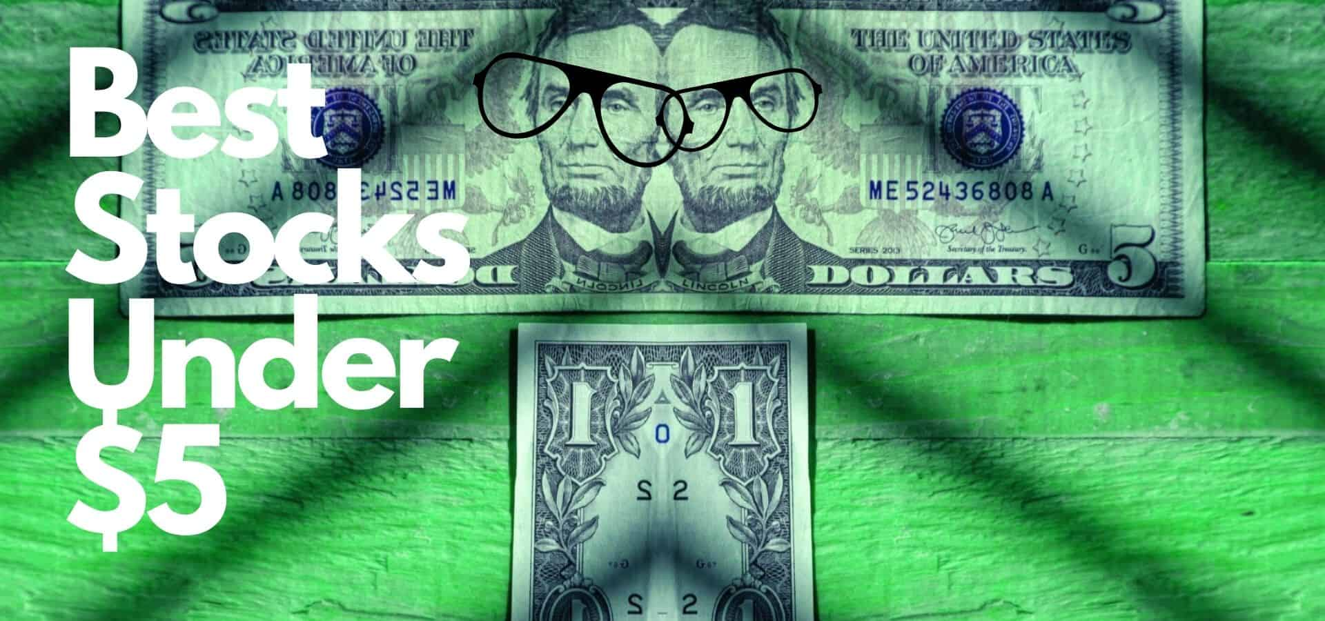 11 Of The Best Stocks Under $5 To Buy Right Now!