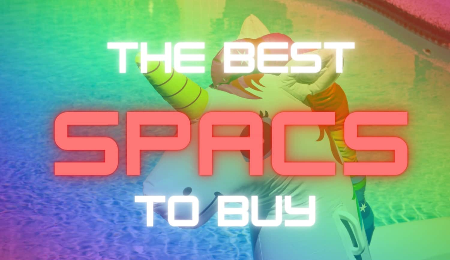 The 8 Best SPACs To Buy – Don't Miss These SPACS