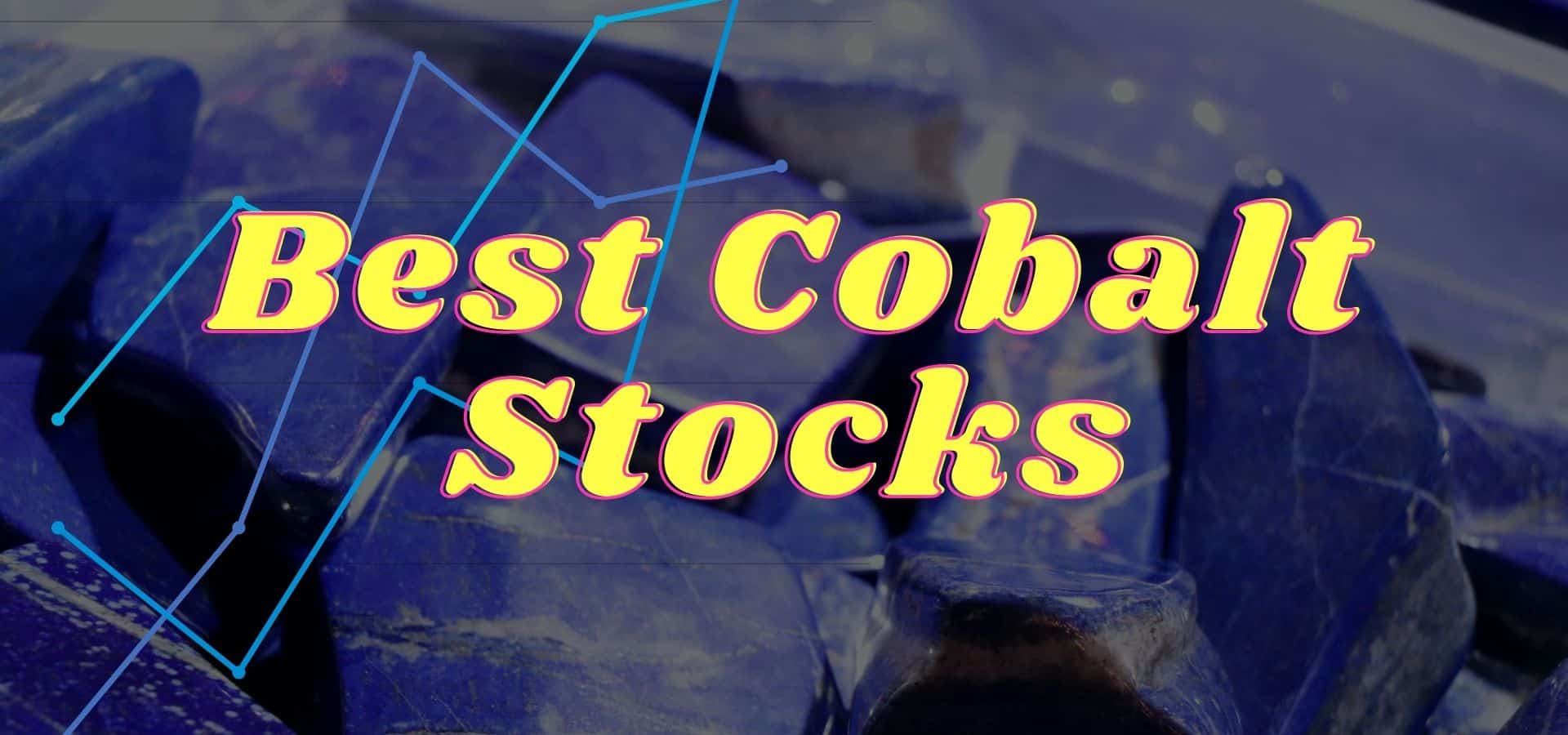 These Are The 7 Best Cobalt Stocks To Buy Now – Do Not Miss Out!