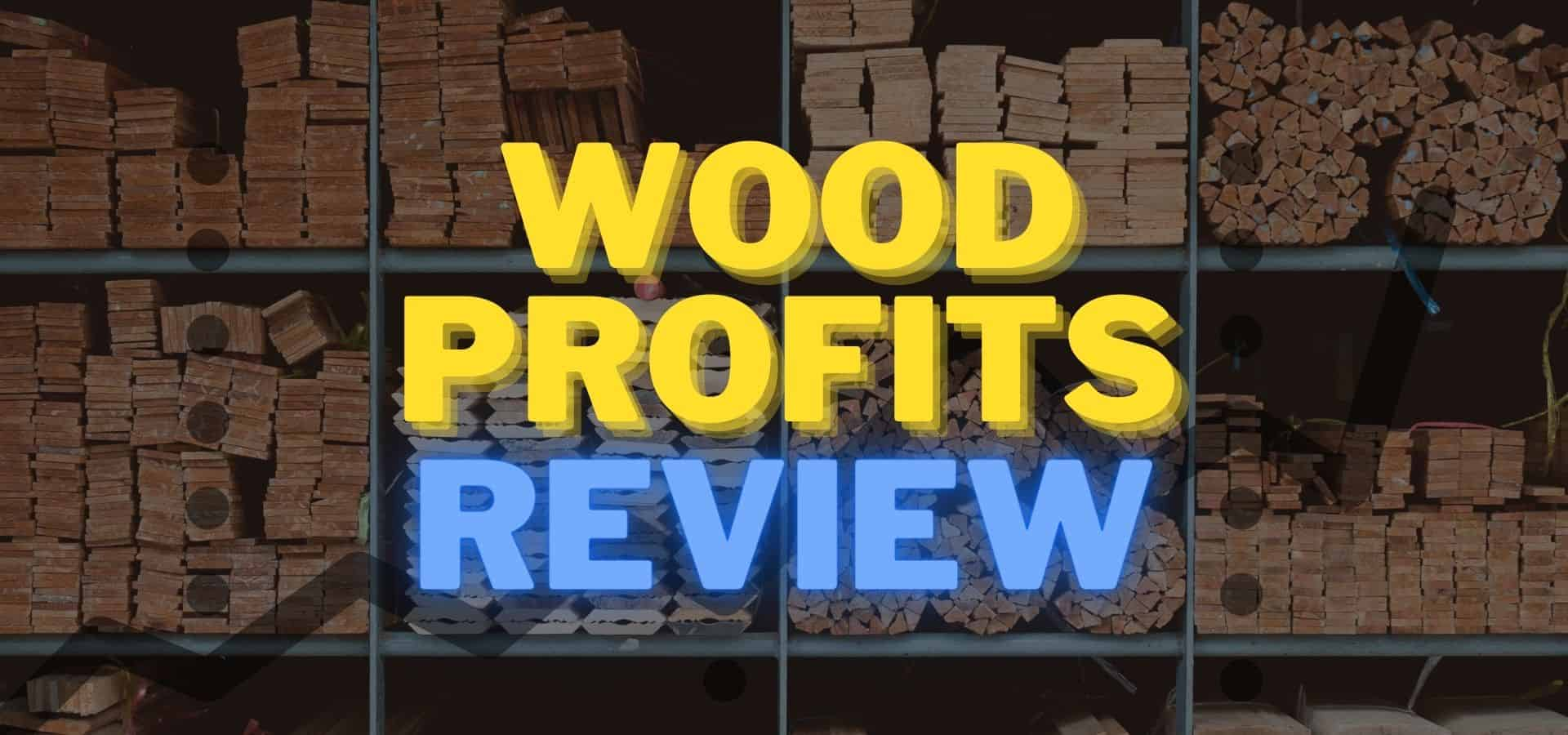 Wood Profits Review: Is It Just Another Get Rich Scam?