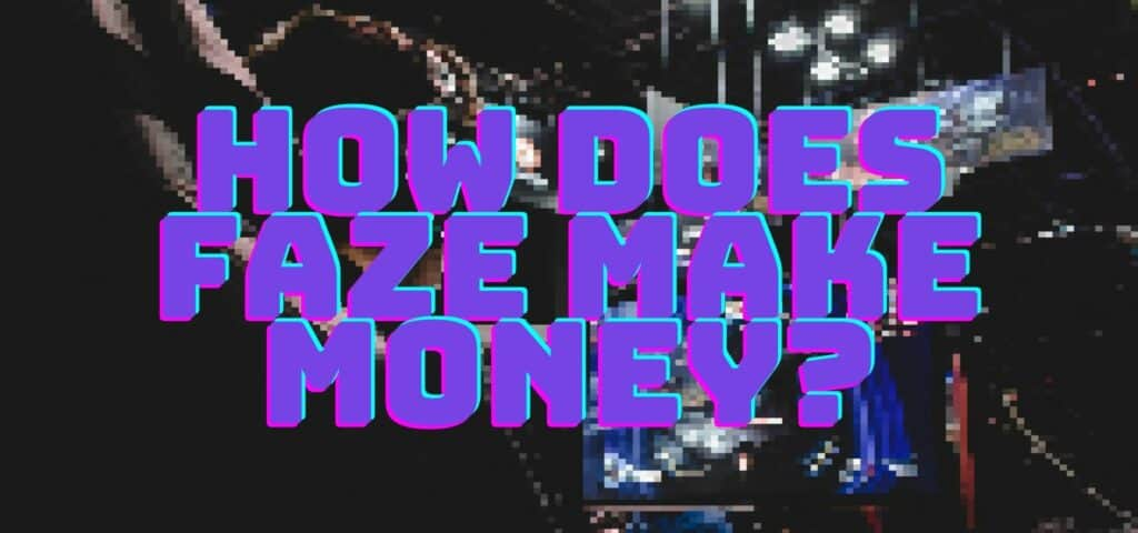 How Does Faze Make Money?