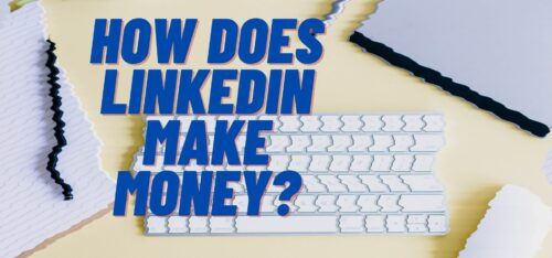 How Does LinkedIn Make Money?