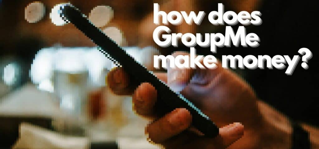 How does GroupMe make money?