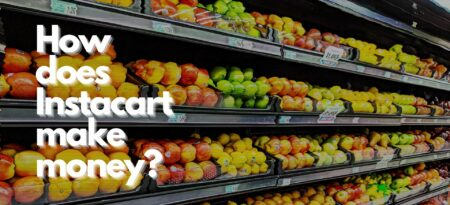 How Does Instacart Make Money + Everything Else You Should Know
