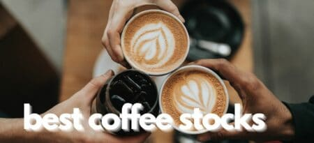 The 7 Best Coffee Stocks To Buy Right Now