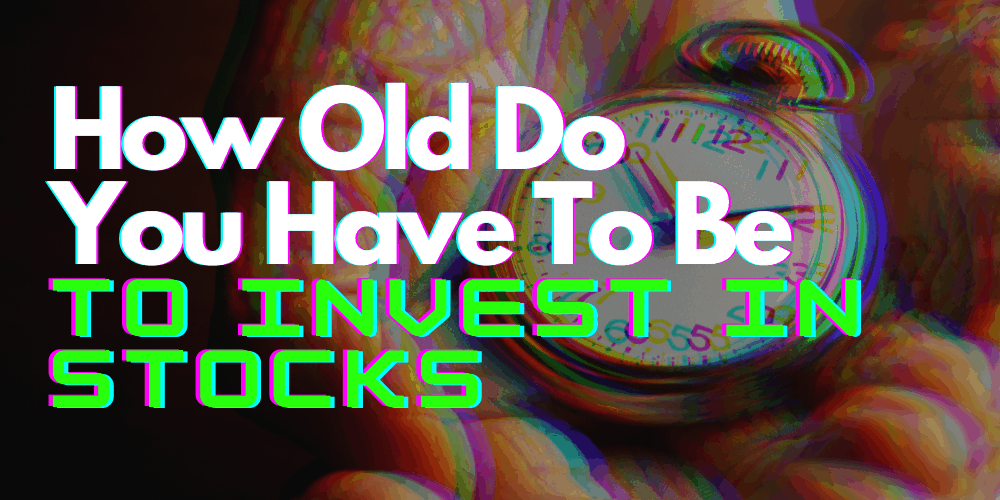 how old do you have to be to invest in stocks