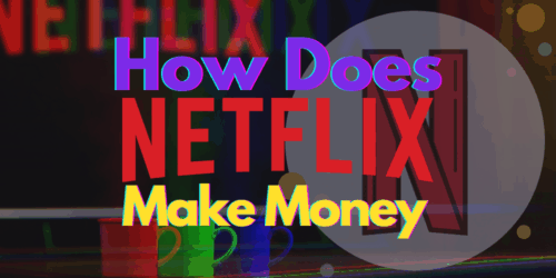 how does netflix make money