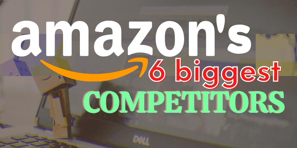 amazon's 6 biggest competitors