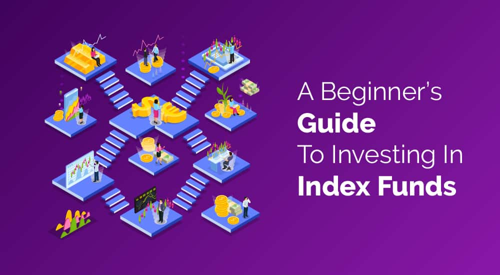 A Beginner's Guide To Investing In Index Funds