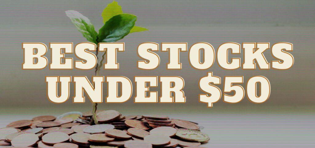 Best Stocks Under $50