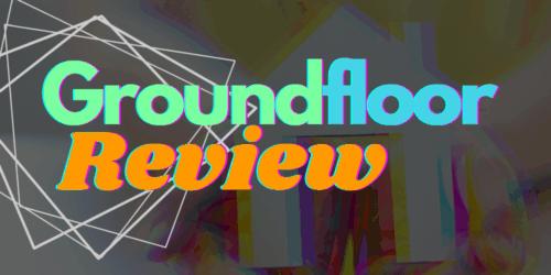 groundfloor review