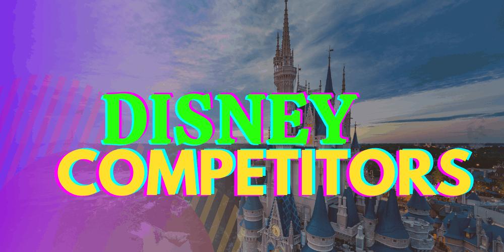 Disney Competitors