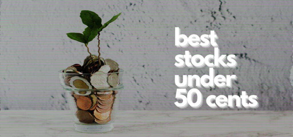 best stocks under 50 cents