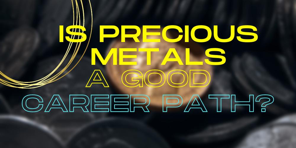 is precious metals a good career path?